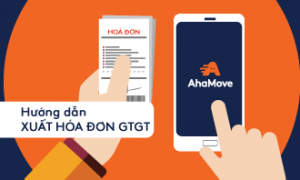 Hướng dẫn xuất hóa đơn GTGT AhaMove