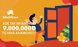 XÒE TAY NHẬN NGAY 9.000.000Đ TỪ NHÀ AHAMOVE!!!