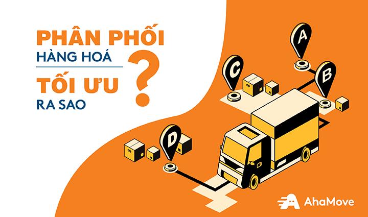Bí kíp tối ưu phân phối hàng hoá bằng xe tải cùng AhaMove