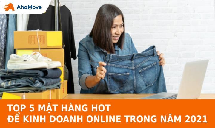 Top 5 mặt hàng hot kinh doanh online 2021