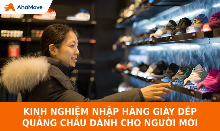 Kinh nghiệm mua hàng bỏ sỉ giày dép Quảng Châu dành cho người mới bắt đầu